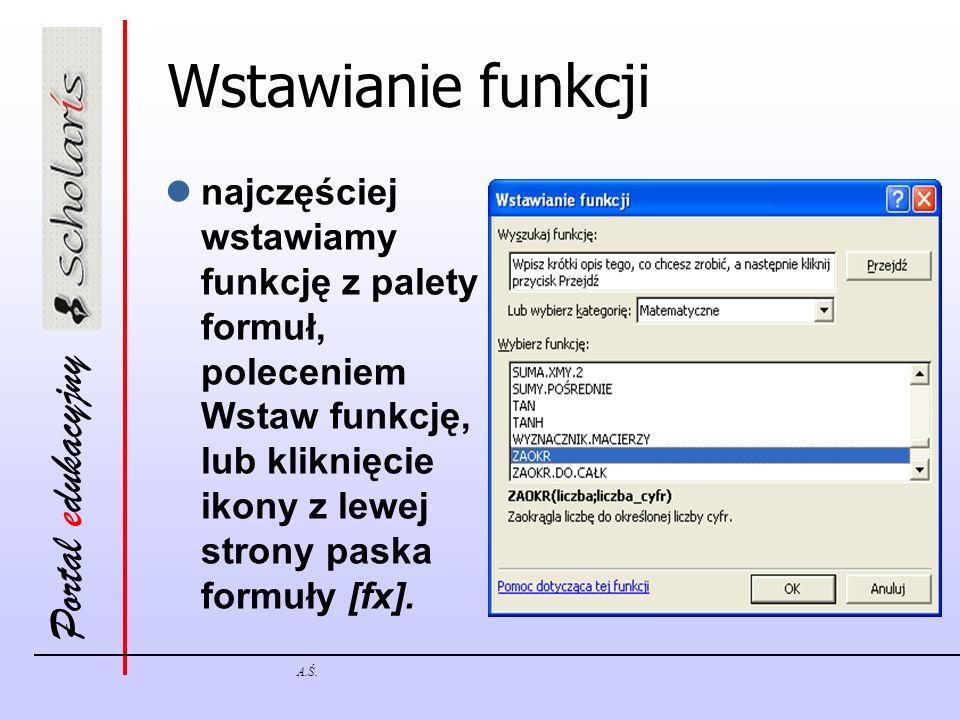 Wstawianie funkcji najczęściej wstawiamy funkcję z palety formuł, poleceniem Wstaw funkcję, lub kliknięcie ikony z lewej strony paska formuły [fx].